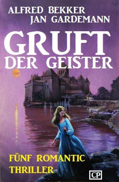 Gruft der Geister: Fünf Romantic Thriller