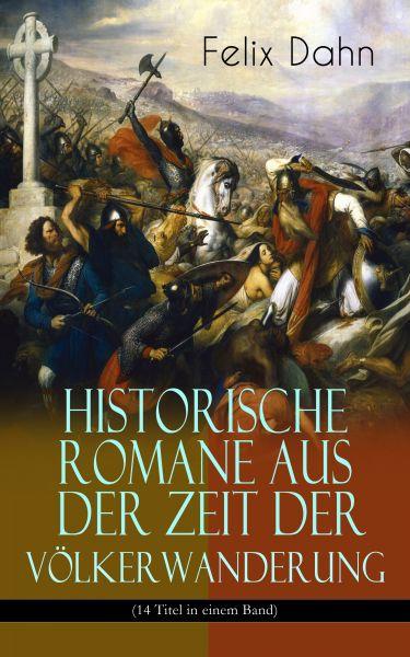 Historische Romane aus der Zeit der Völkerwanderung (14 Titel in einem Band)