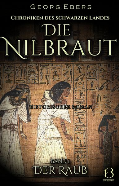 Die Nilbraut. Historischer Roman. Band 1