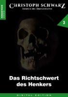 Christoph Schwarz 03 - Das Richtschwert des Henkers