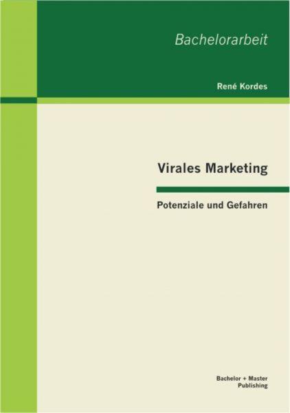 Virales Marketing: Potenziale und Gefahren