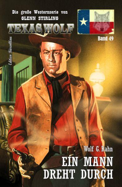 Texas Wolf #49: Ein Mann dreht durch