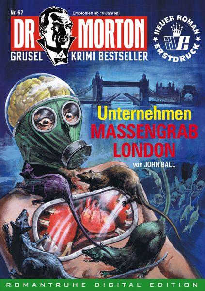 Dr. Morton 67 - Unternehmen Massengrab London