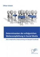 Determinanten der erfolgreichen Weiterempfehlung in Social Media: Eine empirische Untersuchung am Be