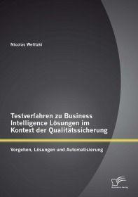 Testverfahren zu Business Intelligence Lösungen im Kontext der Qualitätssicherung: Vorgehen, Lösunge