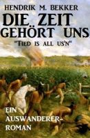 """Ein Auswanderer-Roman: Die Zeit gehört uns - """"Tied is all us'n"""""""