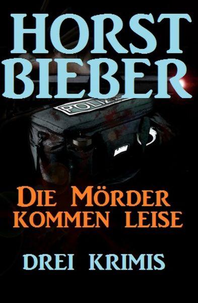 Die Mörder kommen leise: Drei Krimis