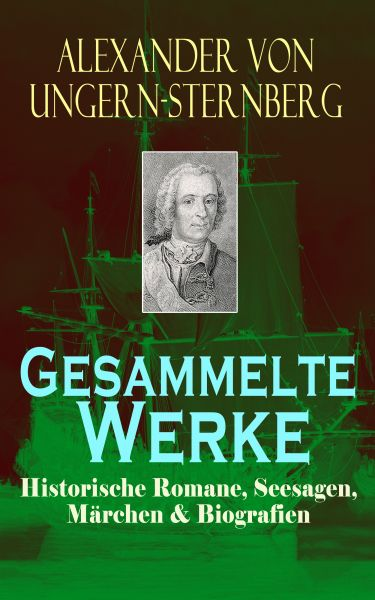 Gesammelte Werke: Historische Romane, Seesagen, Märchen & Biografien