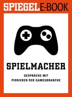 Spielmacher - Gespräche mit Pionieren der Gamesbranche