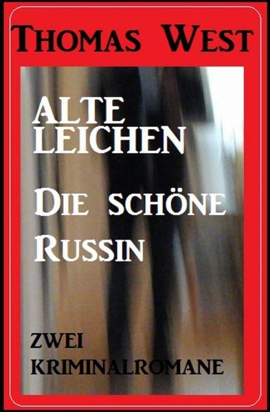 Zwei Thomas West Kriminalromane: Alte Leichen / Die schöne Russin