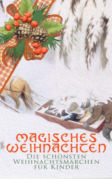 Magisches Weihnachten - Die schönsten Weihnachtsmärchen für Kinder