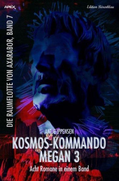 Kosmos-Kommando Megan 3: Acht Romane in einem Band: Die Raumflotte von Axarabor