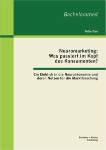 Neuromarketing: Was passiert im Kopf des Konsumenten? Ein Einblick in die Neuroökonomie und deren Nu