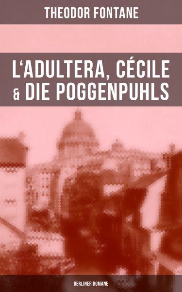 L'Adultera, Cécile & Die Poggenpuhls (Berliner Romane)