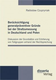 Berücksichtigung generalpräventiver Gründe bei der Strafzumessung in Deutschland und Polen. Diskussi