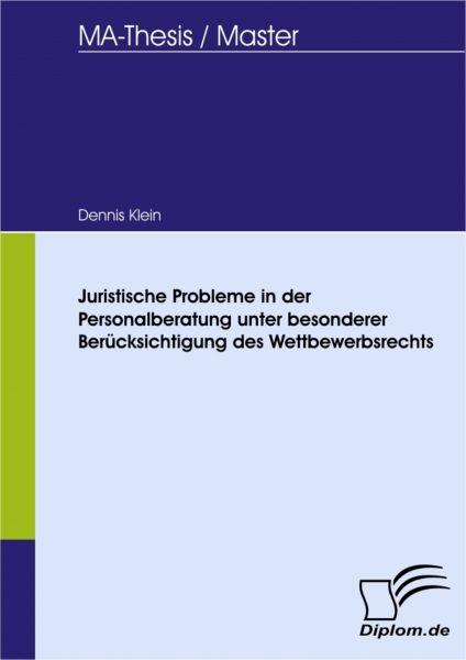Juristische Probleme in der Personalberatung unter besonderer Berücksichtigung des Wettbewerbsrechts