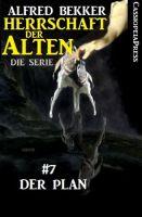 Der Plan (Herrschaft der Alten - Die Serie 7)