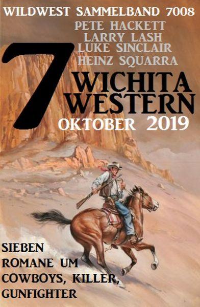 7 Wichita Western Oktober 2019 - Wildwest Sammelband 7008: Sieben Romane um Cowboys, Killer, Gunfigh