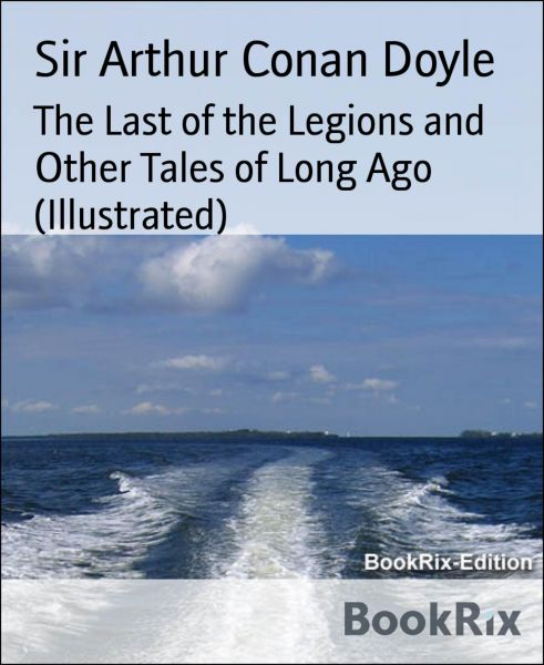 The Last of the Legions and Other Tales of Long Ago (Illustrated)