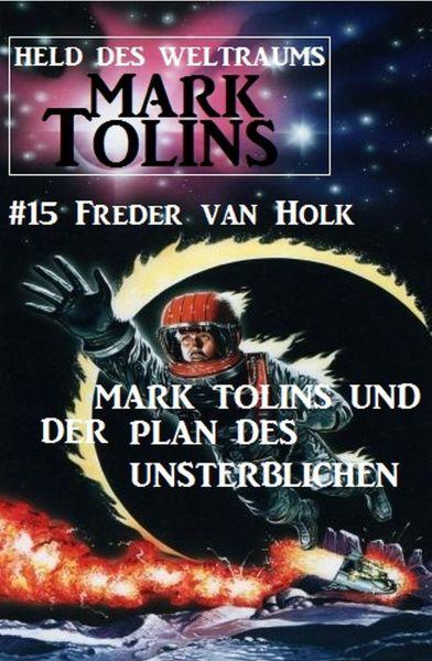 Mark Tolins und der Plan des Unsterblichen: Mark Tolins - Held des Weltraums #15