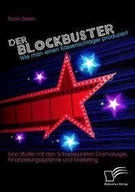 Der Blockbuster: Wie man einen Kassenschlager produziert: Eine Studie mit den Schwerpunkten Dramatur