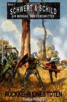 Schwert und Schild – Sir Morgan, der Löwenritter Band 7: Rückkehr eines Toten