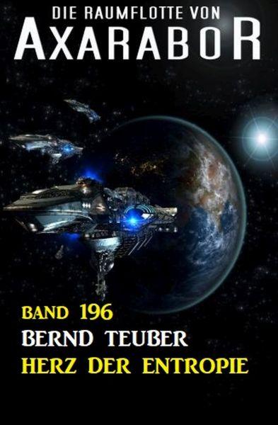 Herz der Entropie: Die Raumflotte von Axarabor - Band 196