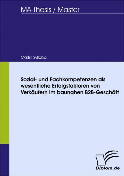 Sozial- und Fachkompetenzen als wesentliche Erfolgsfaktoren von Verkäufern im baunahen B2B-Geschäft