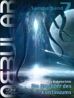NEBULAR Sammelband 7 - Die Wächter des Kontinuums