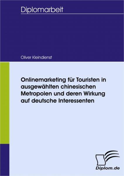 Onlinemarketing für Touristen in ausgewählten chinesischen Metropolen und deren Wirkung auf deutsche