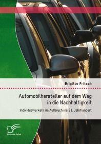 Automobilhersteller auf dem Weg in die Nachhaltigkeit: Individualverkehr im Aufbruch ins 21. Jahrhun