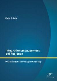 Integrationsmanagement bei Fusionen: Prozessablauf und Strategieentwicklung
