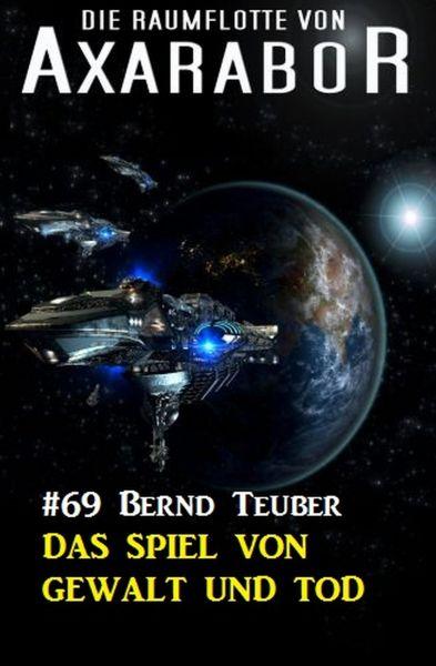 Die Raumflotte von Axarabor #69: Das Spiel von Gewalt und Tod