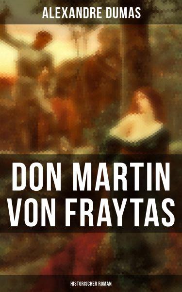 Don Martin von Fraytas: Historischer Roman