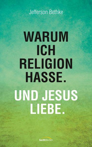Warum ich Religion hasse. Und Jesus liebe.