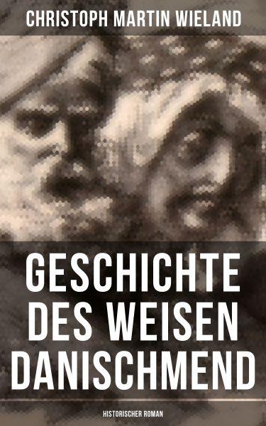 Geschichte des Weisen Danischmend: Historischer Roman