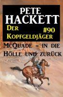 Der Kopfgeldjäger McQuade #90: McQuade - in die Hölle und zurück