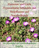 Harnsäure und Gicht Hyperurikämie behandeln mit Heilpflanzen und Naturheilkunde