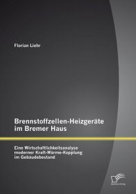 Brennstoffzellen-Heizgeräte im Bremer Haus: Eine Wirtschaftlichkeitsanalyse moderner Kraft-Wärme-Kop