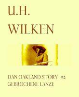 LEGENDÄRE WESTERN:  DAN OAKLAND STORY #2:  Gebrochene Lanze