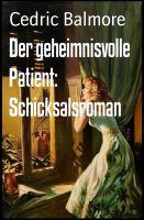 Der geheimnisvolle Patient: Schicksalsroman