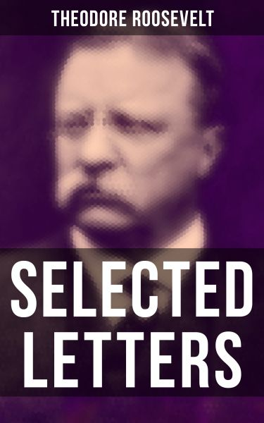 Selected Letters of Theodore Roosevelt