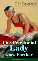 The Provincial Lady Goes Further (Illustrated Edition): A Humorous Tale - Satirical Sequel to The Di