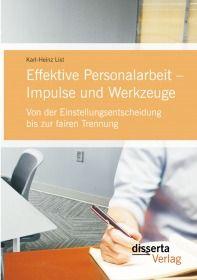 Effektive Personalarbeit – Impulse und Werkzeuge: Von der Einstellungsentscheidung bis zur fai