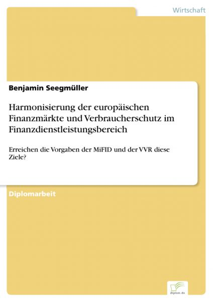 Harmonisierung der europäischen Finanzmärkte und Verbraucherschutz im Finanzdienstleistungsbereich