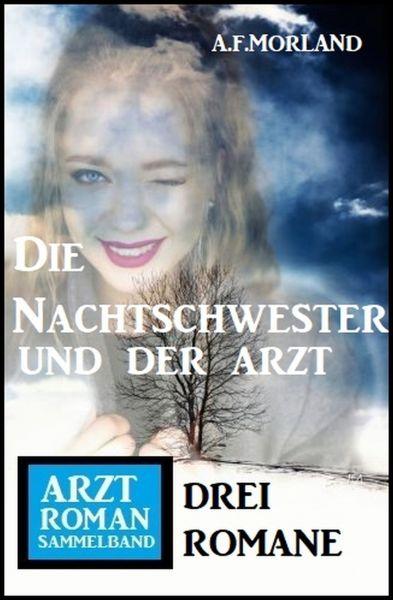 Die Nachtschwester und der Arzt: Arztroman Sammelband 3 Romane