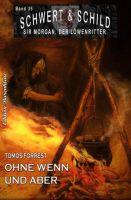 Schwert und Schild - Sir Morgan, der Löwenritter Band 35: Ohne Wenn und Aber …