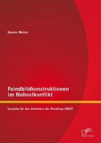 Feindbildkonstruktionen im Nahostkonflikt: Ursache für das Scheitern der Roadmap 2003?