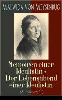 Malwida von Meysenbug: Memoiren einer Idealistin + Der Lebensabend einer Idealistin (Autobiografie)