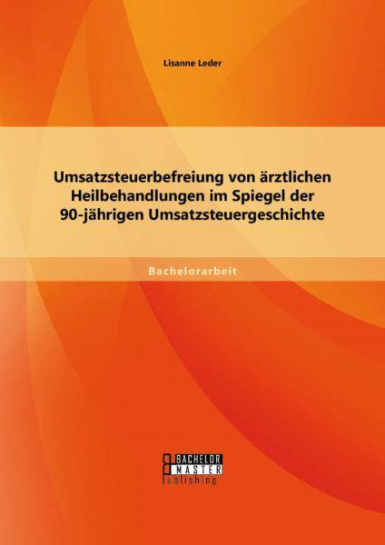 Umsatzsteuerbefreiung von ärztlichen Heilbehandlungen im Spiegel der 90-jährigen Umsatzsteuergeschic